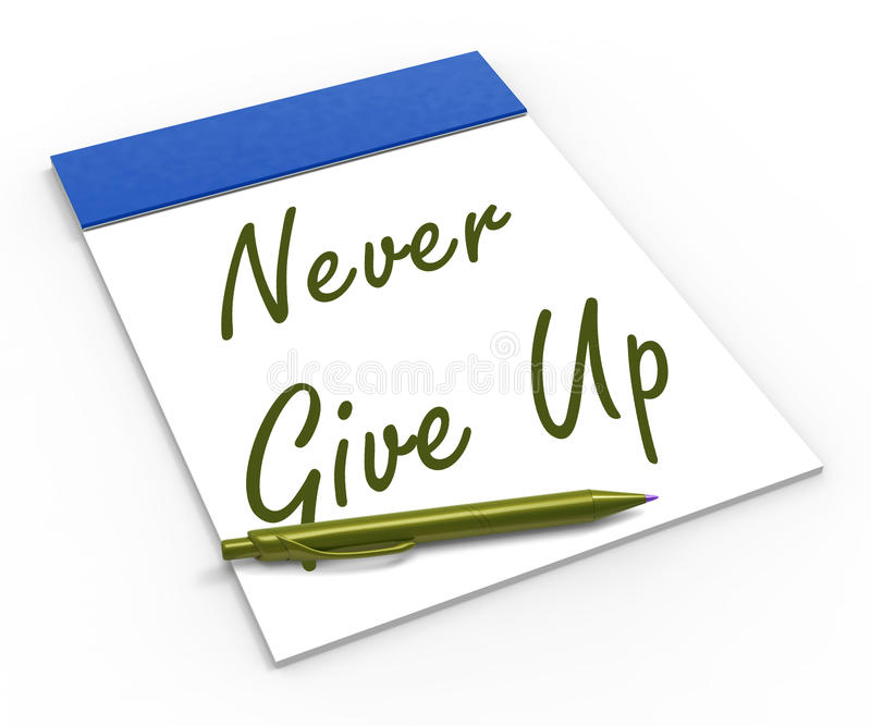 Never Give Up Notebook Means Determination. Never Give Up Notebook Meaning Determination Persistence And Motivation stock illustration