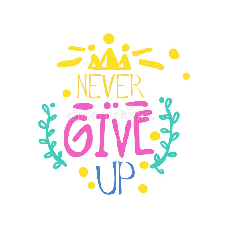 Never give up positive slogan, hand written lettering motivational quote colorful vector Illustration vector illustration