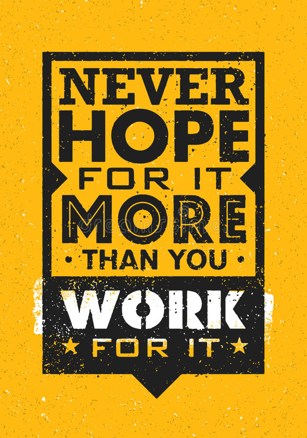 Never Hope For It More Than You Work For It. Inspiring Creative Motivation Quote. Vector Typography Banner Design. Concept On Grunge Background stock illustration