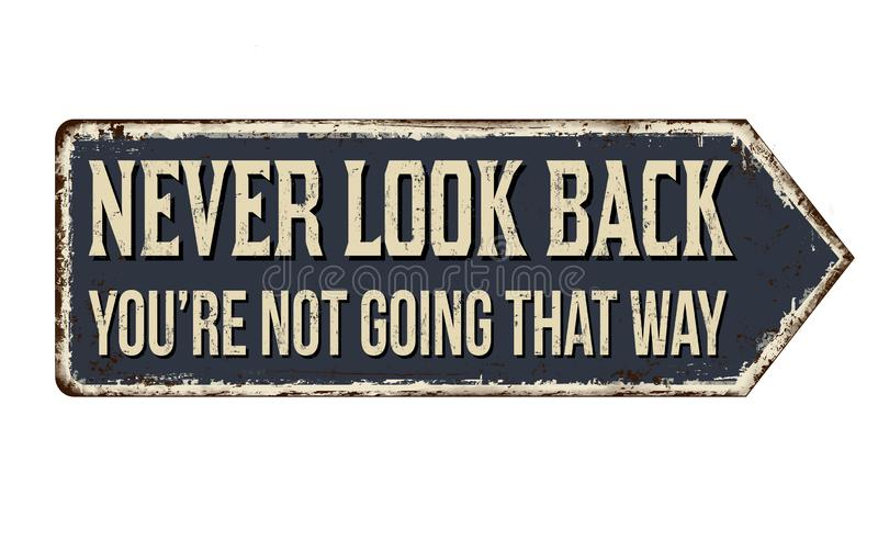 Never look back you`re not going that way vintage rusty metal sign royalty free illustration