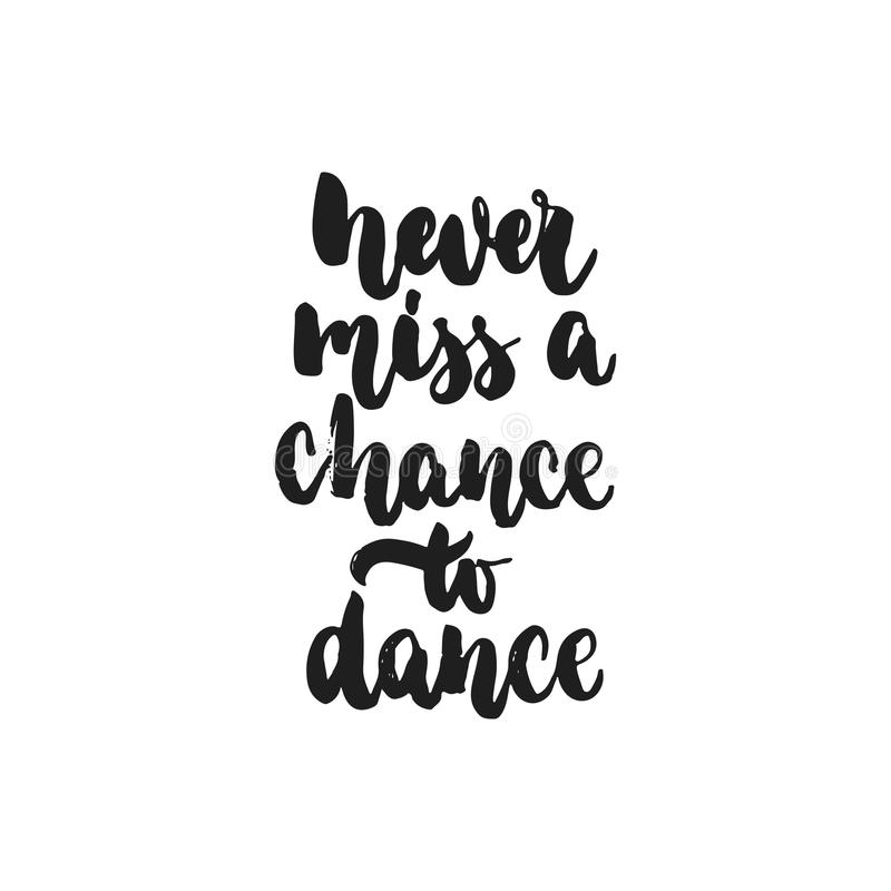Never miss a chance to dance - hand drawn dancing lettering quote isolated on the white background. Fun brush ink stock illustration