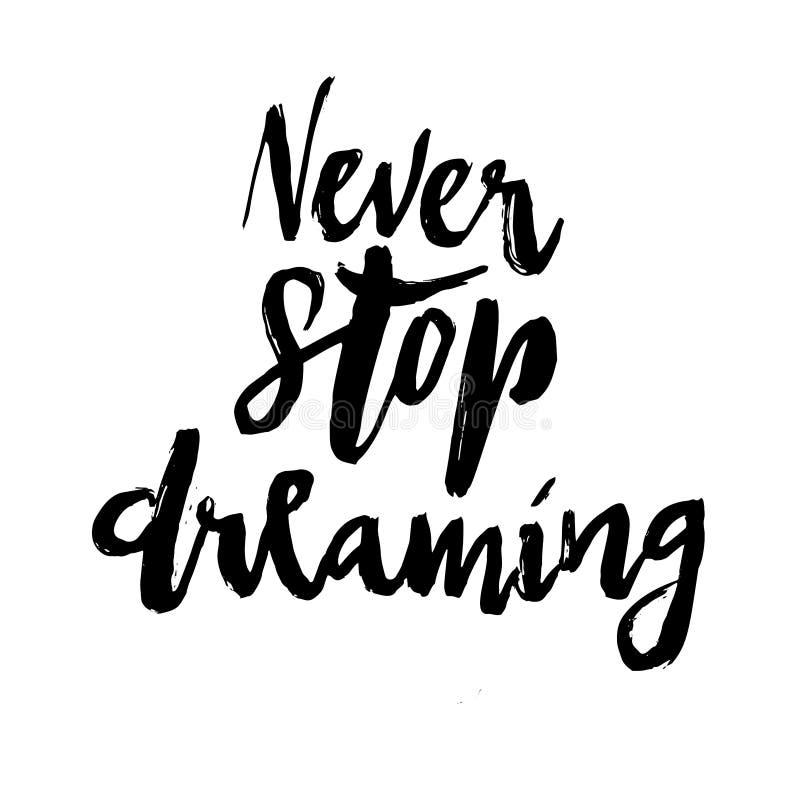 Never Stop Dreaming Brush Lettering. Vector illustration of hand drawn brush lettering motivational quote Never Stop Dreaming for card , print, poster design vector illustration