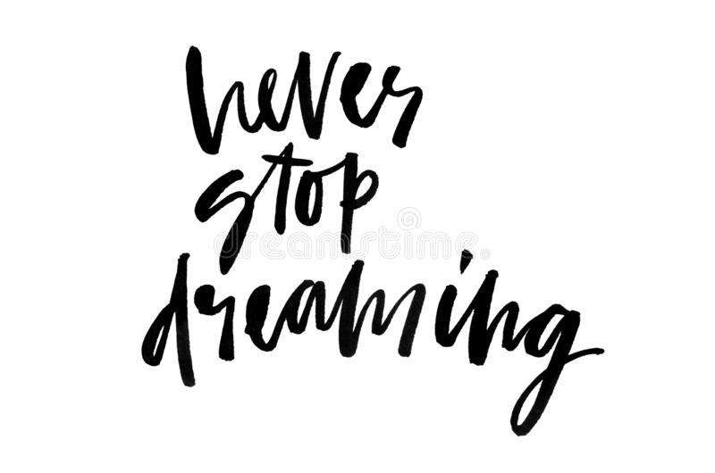 Never stop dreaming. Handwritten text. Modern calligraphy. Inspi. Rational quote. Isolated on white stock illustration