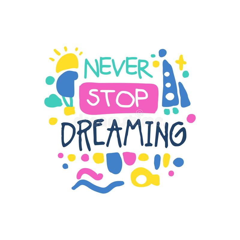 Never stop dreaming positive slogan, hand written lettering motivational quote colorful vector Illustration royalty free illustration