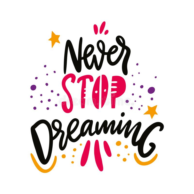 Never stop dreaming quote. Hand drawn vector lettering vector illustration