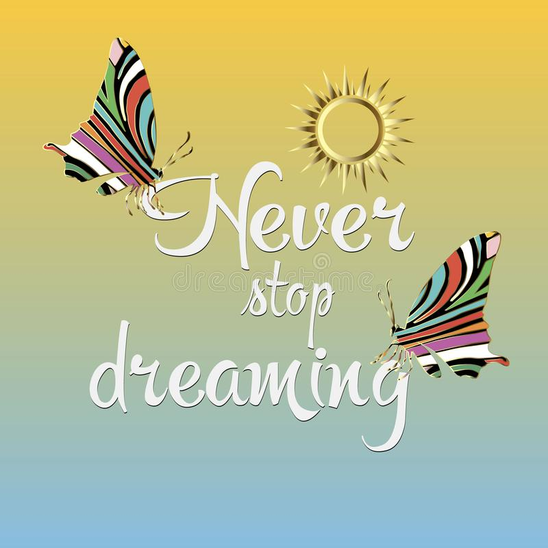 Never stop dreaming. Vector short phrase. Beautiful calligraphic lettering. Motivational text. Colorful background with letters, stock illustration