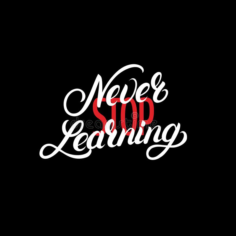 Never stop learning hand written lettering quote. vector illustration