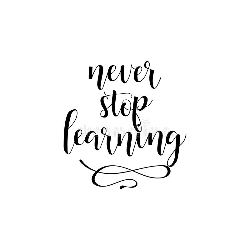 Never Stop Learning. Positive printable sign. Lettering. calligraphy vector illustration. stock illustration