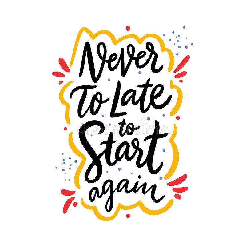 Never To Late To Start Again quote. Hand drawn vector lettering. Motivational inspirational phrase. Vector illustration vector illustration