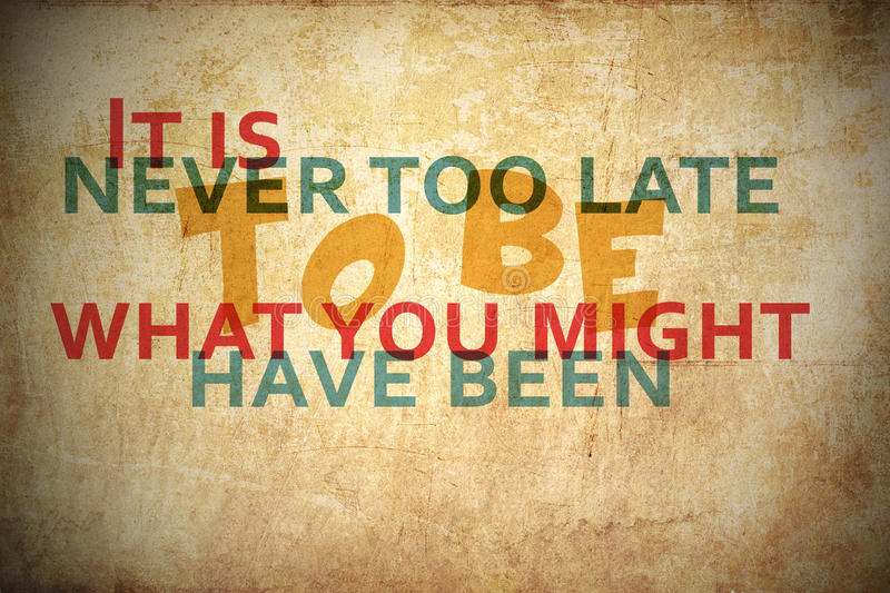 Never Too Late. It`s never too late to be what you might have been vector illustration