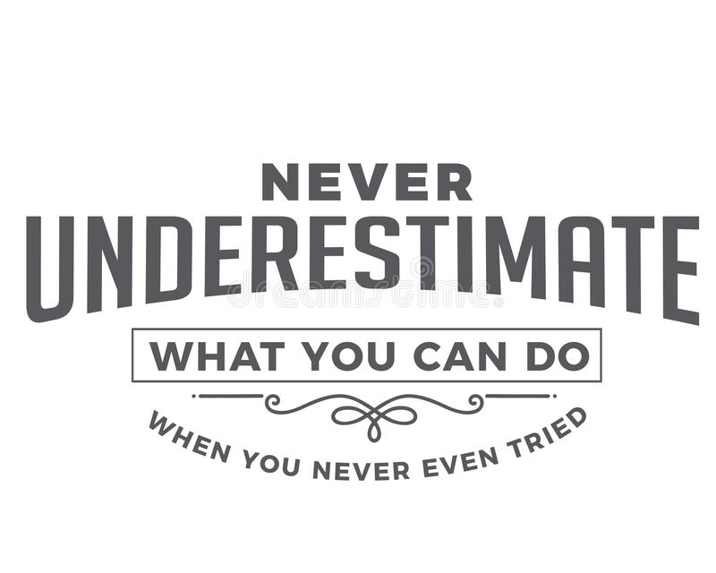 Never underestimate what you can do when you never even tried. Motivational quote vector illustration