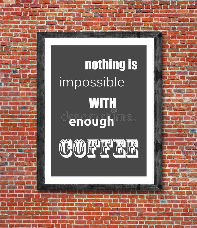 Niets is onmogelijk met genoeg die koffie in omlijsting wordt geschreven stock fotografie