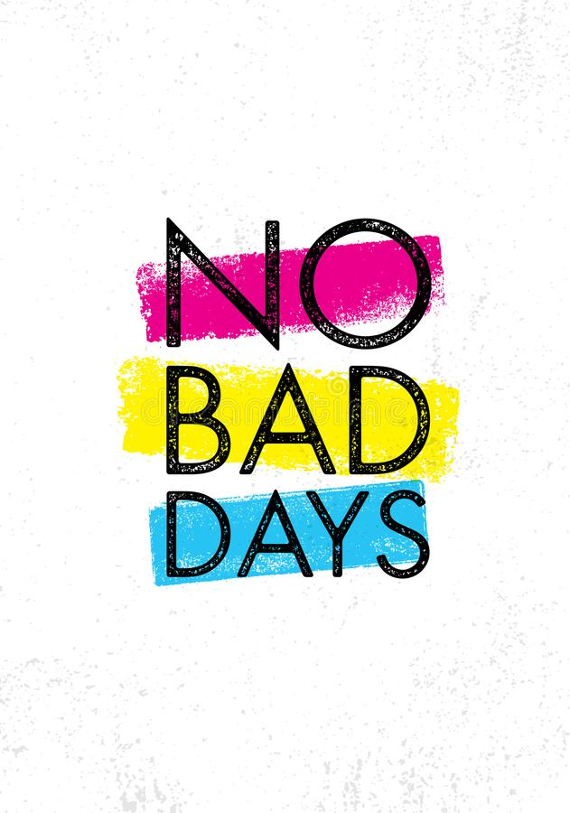 No Bad Days. Inspiring Creative Motivation Quote Poster Template. Vector Typography Banner Design Concept. On Grunge Texture Rough Background vector illustration