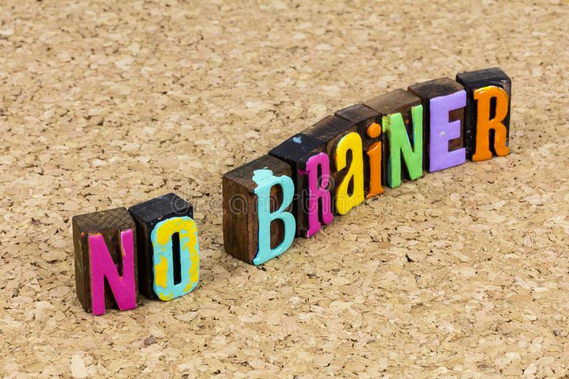 No brainer smart decision educated guess brilliant action education metaphor. Letterpress message phrase block obvious choice opportunity ethical idea wisdom royalty free stock photo