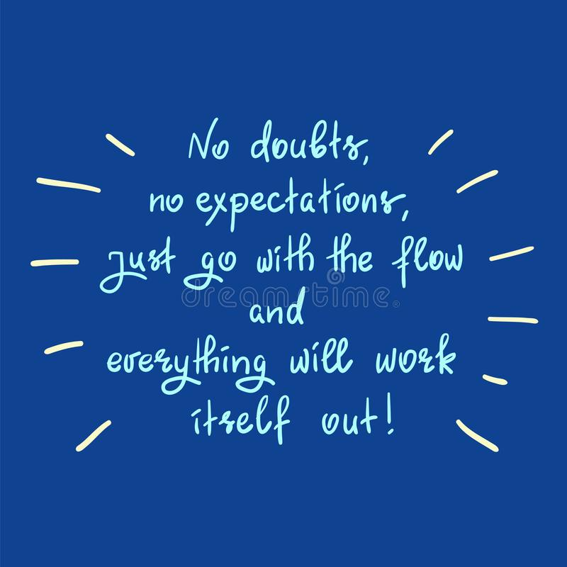 No doubts, no expectations. just go with the flow and everything will work itself out. Handwritten motivational quote.Print for inspiring poster, t-shirt, bag stock illustration
