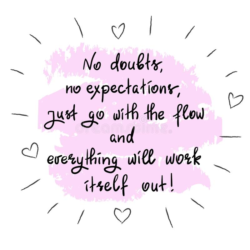 No doubts, no expectations. just go with the flow and everything will work itself out. Handwritten motivational quote.Print for inspiring poster, t-shirt, bag vector illustration