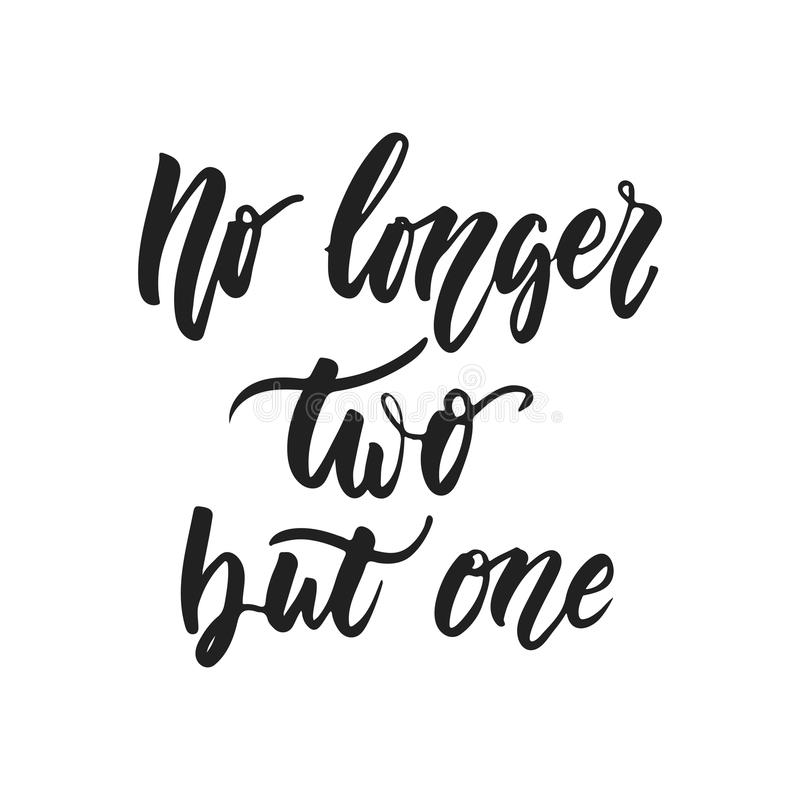 No longer two but one - hand drawn wedding romantic lettering phrase isolated on the white background. Fun brush ink. Vector calligraphy quote for invitations stock illustration