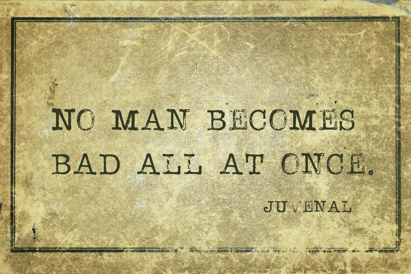 Bad at once Juvenal. No man becomes bad all at once - ancient Roman poet Juvenal quote printed on grunge vintage cardboard stock illustration