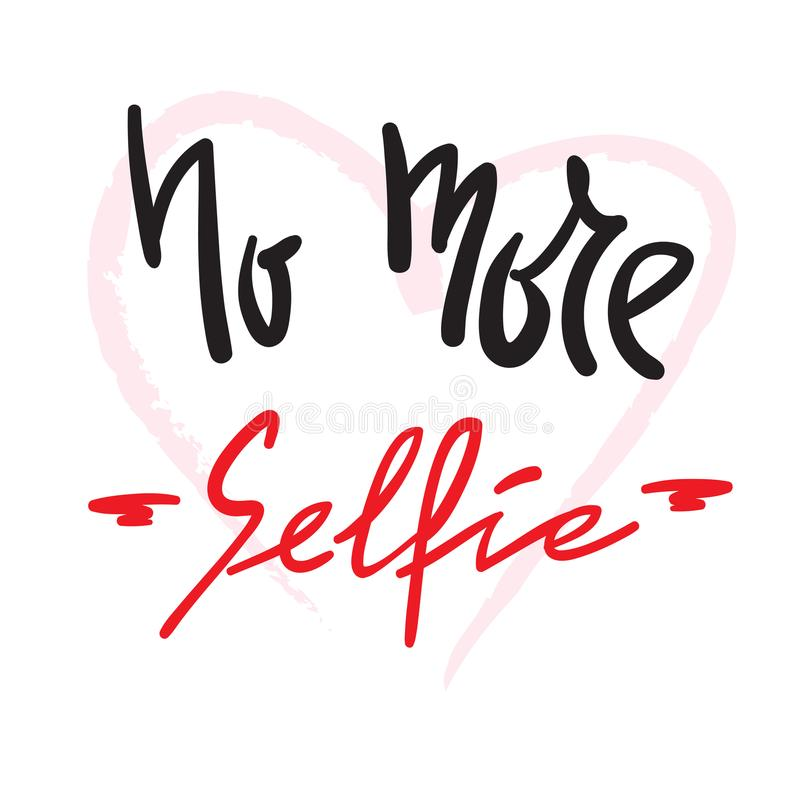 No more Selfie - simple inspire and motivational quote. Hand drawn beautiful lettering. vector illustration