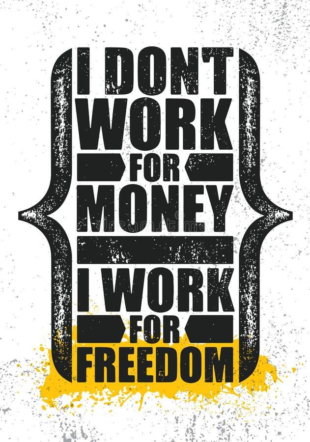 No Pracuję Dla pieniądze Pracuję Dla wolności Inspirować Kreatywnie motywaci wycena plakata szablon Wektorowa typografia ilustracji