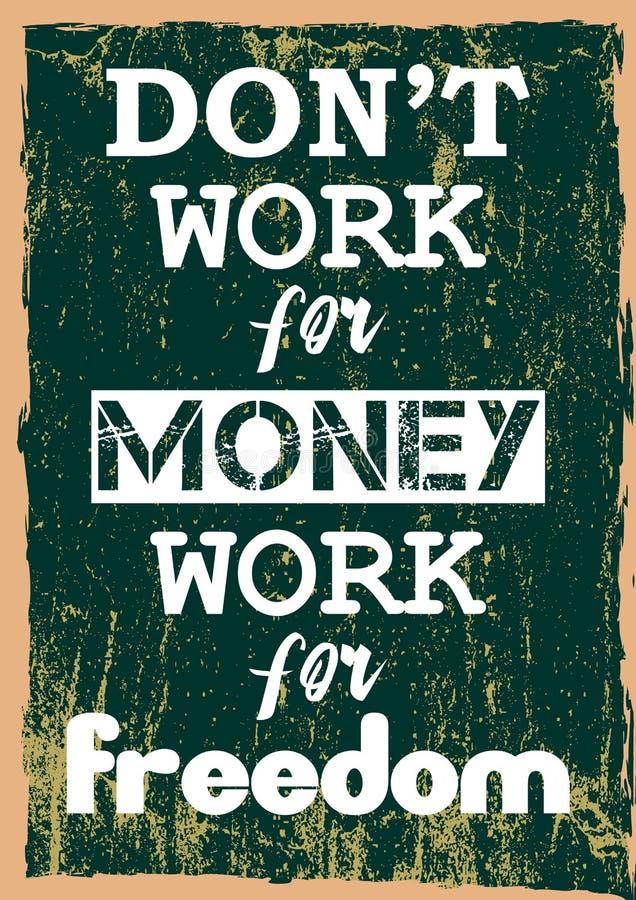 No pracuje dla pieniądze pracy dla wolności motywacji Inspiracyjnej wyceny Wektorowego pozytywnego pojęcia ilustracji