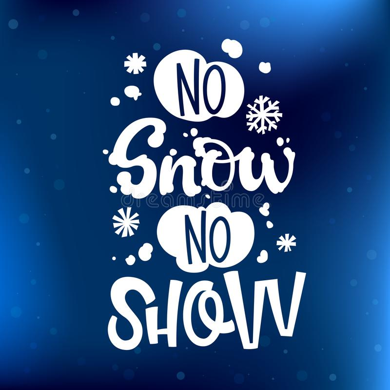 No Snow No Show quote. White hand drawn Snowboarding lettering logo phrase stock illustration