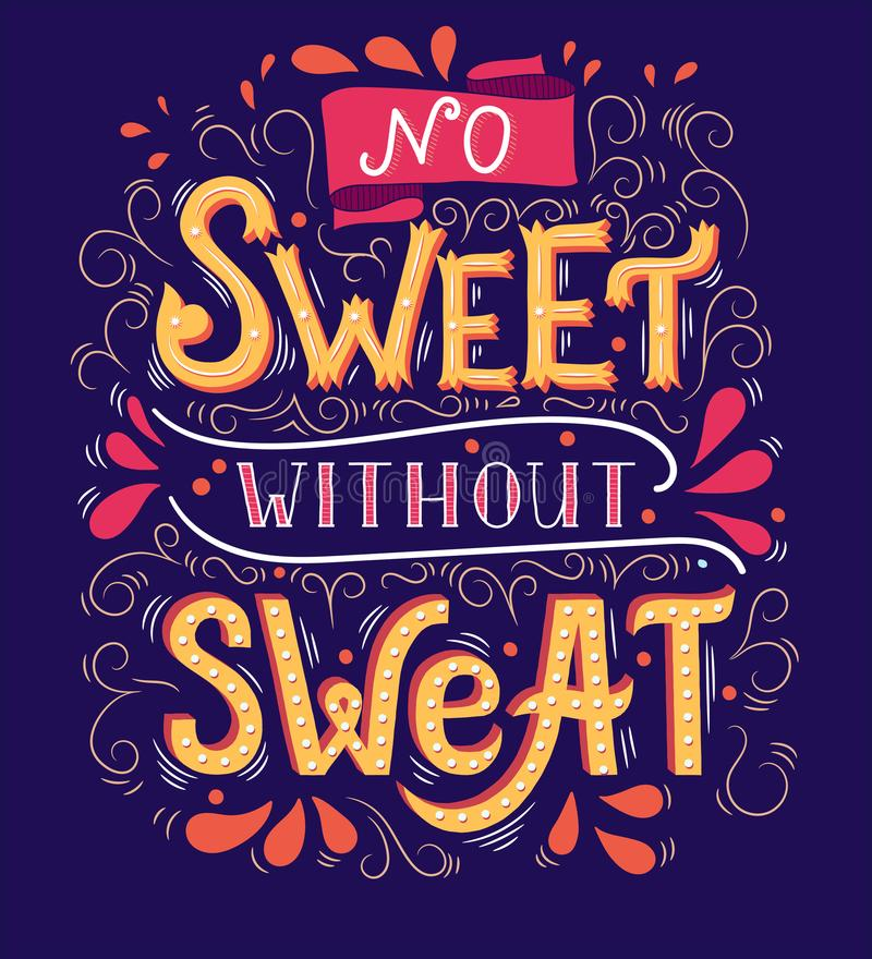 No sweet without sweat. Inspirational quote. Hand drawn vintage illustration with hand-lettering stock illustration