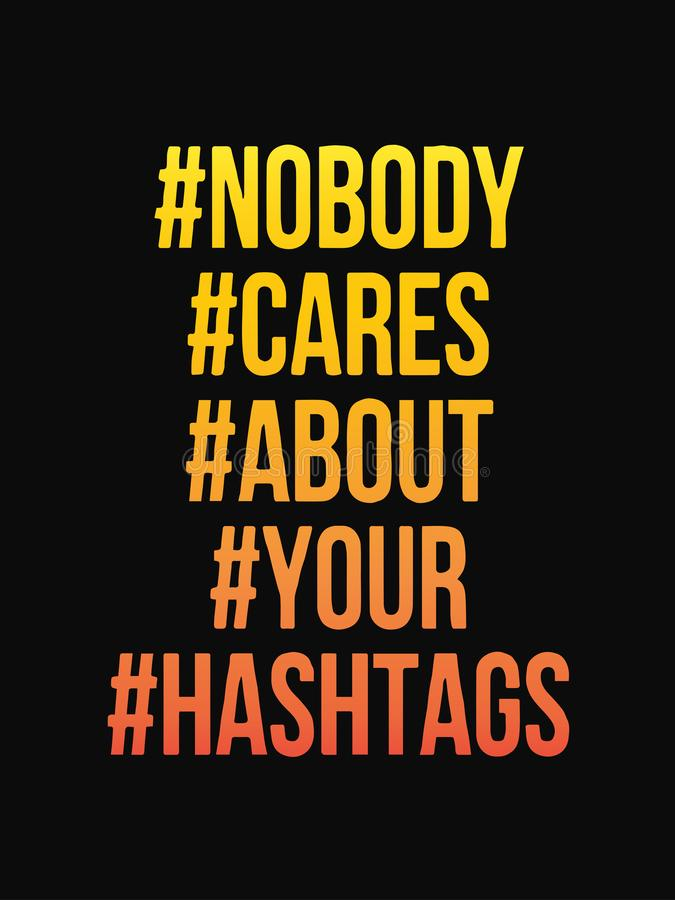 Nobody cares about your hashtag text isolated on black background.Vector design. Art, badge, banner, calligraphy, card, decoration, drawn, element, emblem vector illustration