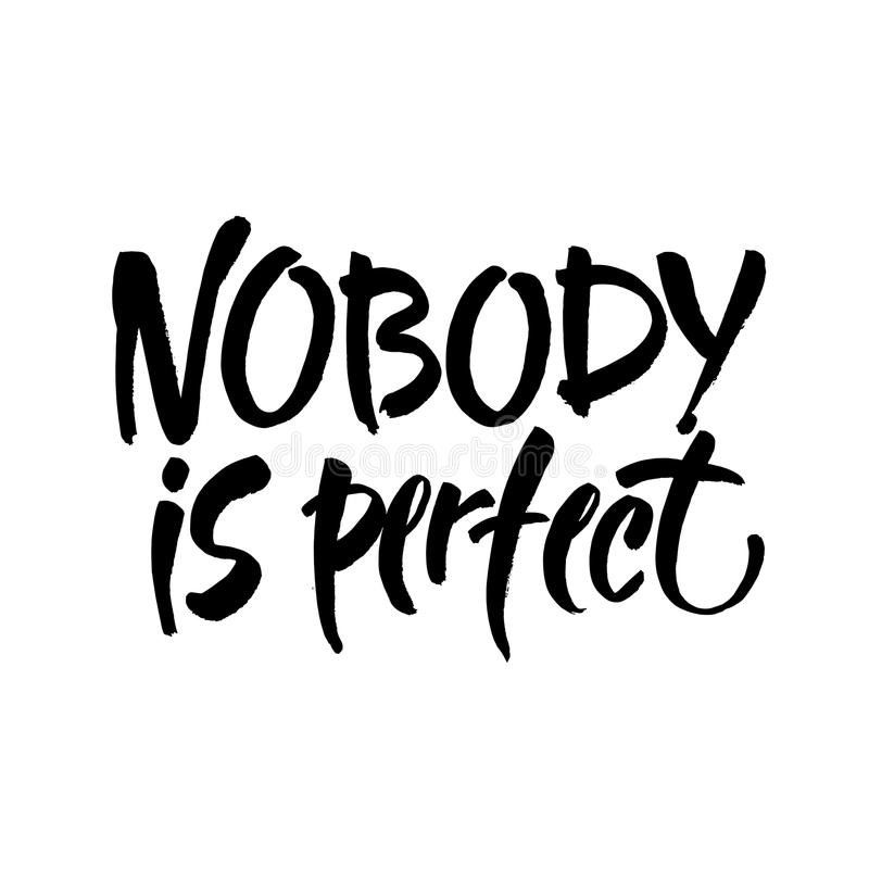 Nobody is perfect. Inspirational phrase about making mistakes and perfectionism. Motivational quote, vector lettering. Black calligraphy isolated on white vector illustration