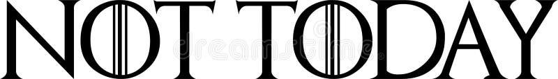 Non oggi - gioco di tipografia di Trones immagini stock libere da diritti