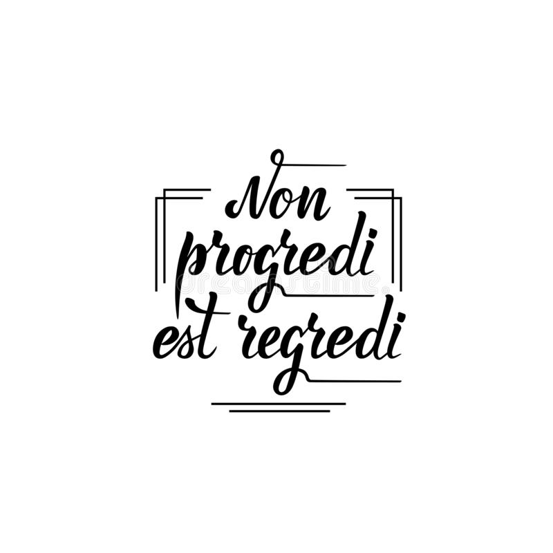 Non progredi est regredi Phrase auf lateinisch lizenzfreie abbildung