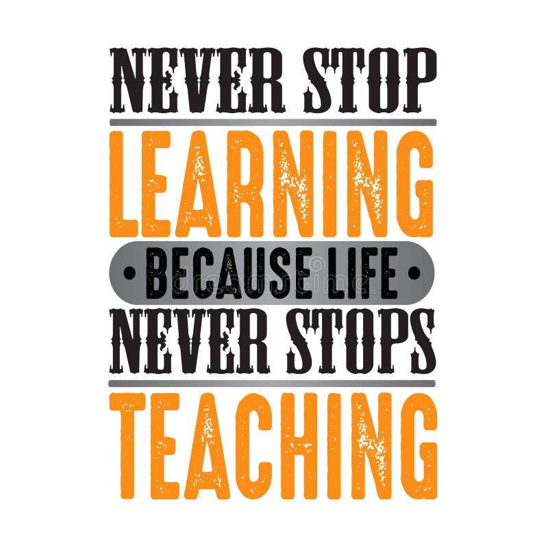 Non smetta mai di imparare perché la vita non si ferma mai, buon per la stampa illustrazione di stock