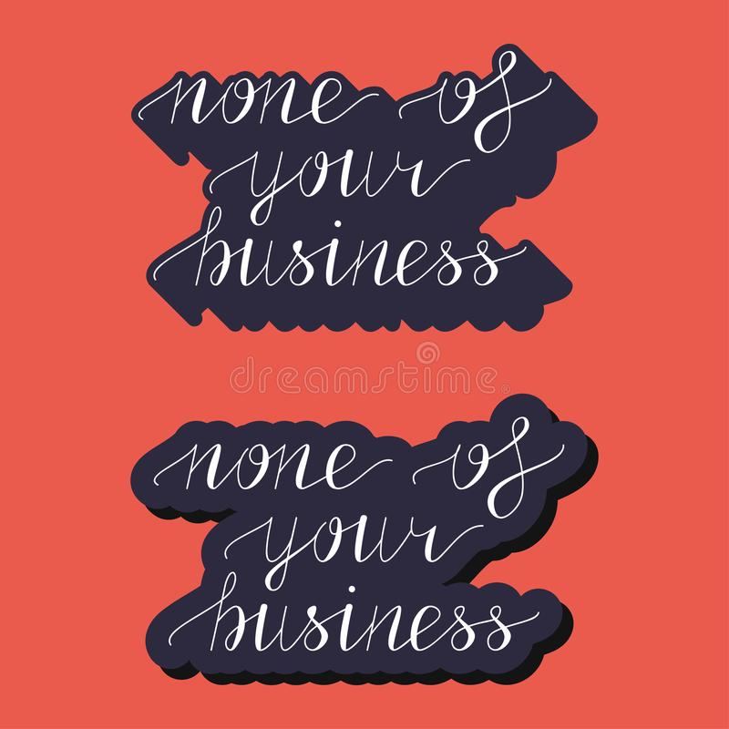 None of your business hand lettering illustration royalty free stock photo