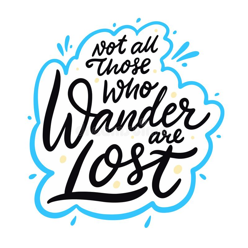 Free Not All Those Who Wander Are Lost. Hand Drawn Vector Lettering Motivation Phrase. Cartoon Style. Royalty Free Stock Photography - 161320357