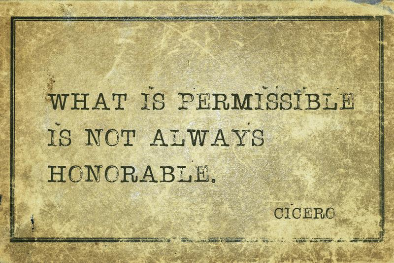 Not honorable Cicero. What is permissible is not always honorable - ancient Roman philosopher Cicero quote printed on grunge vintage cardboard stock illustration