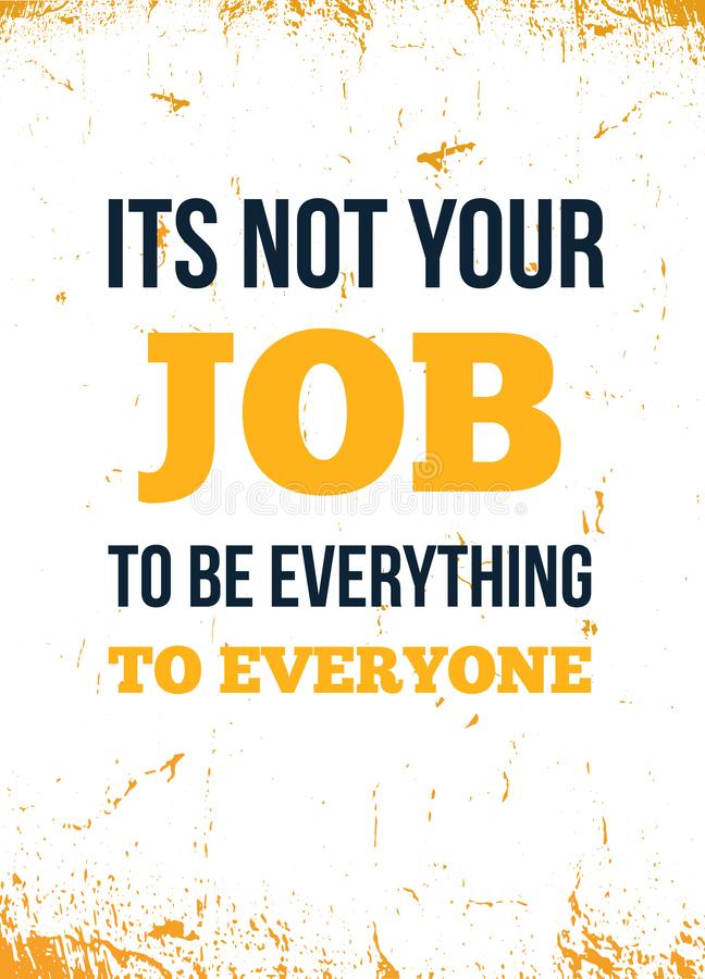 It is not Your job quote, great poster design for any purposes. Inspirational vector. Motivational wallpaper. It is not Your job quote, great poster design for stock illustration