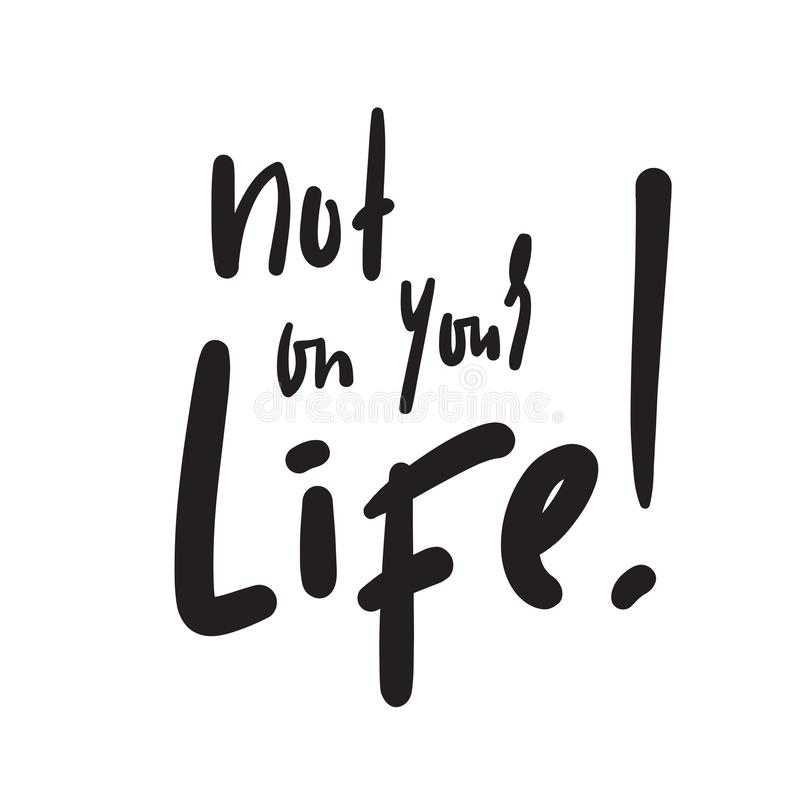 Not on your life - simple inspire and  motivational quote. Hand drawn beautiful lettering. Youth slang. Print for inspirational poster, t-shirt, bag, cups stock illustration