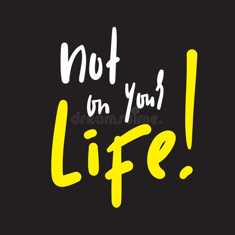Not on your life - simple inspire and  motivational quote. Hand drawn beautiful lettering. Youth slang. Print for inspirational poster, t-shirt, bag, cups royalty free illustration
