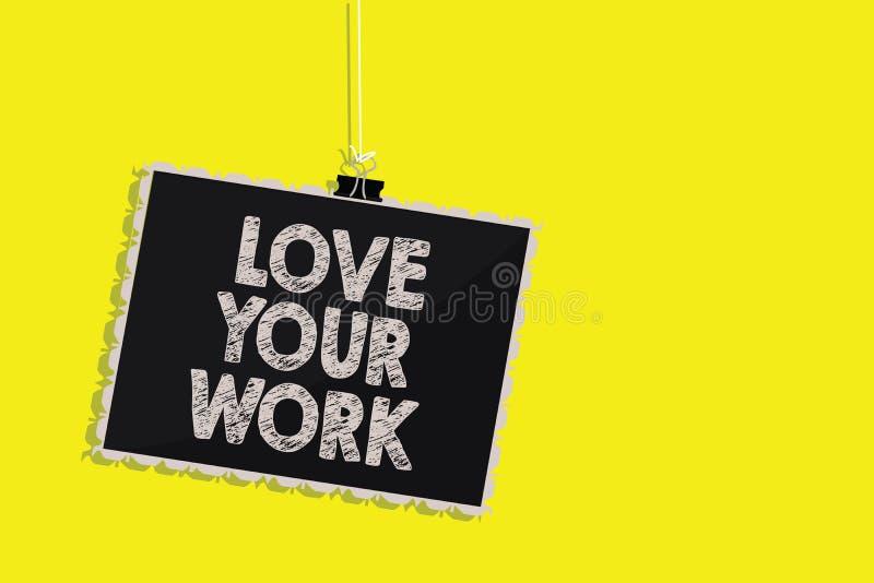 Nota da escrita que mostra a amor seu trabalho Apresentar da foto do negócio faz as coisas que se motivam paixão para um blackb d ilustração stock