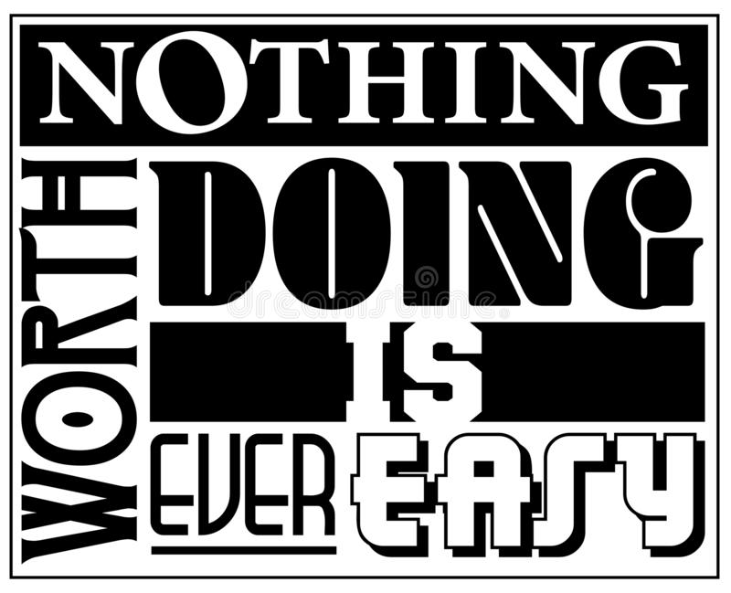 Nothing Worth Doing is ever Easy Sign Logo Art royalty free illustration