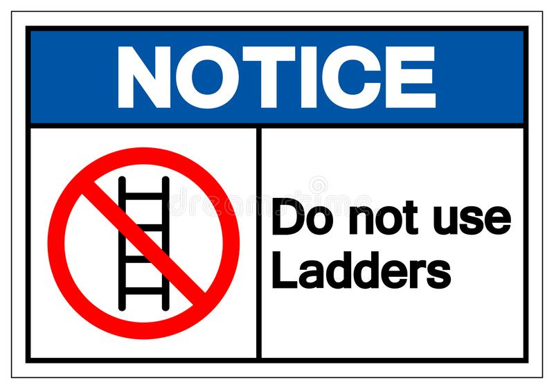 Notice Do not use ladders Symbol Sign ,Vector Illustration, Isolate On White Background Label. EPS10 vector illustration