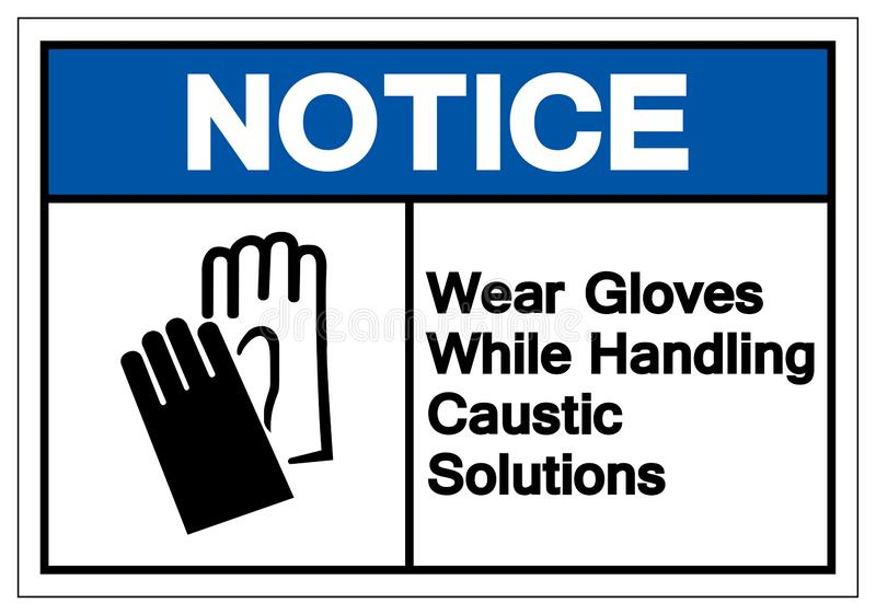 Notice Wear Gloves While Handling Caustic Solutions Symbol Sign, Vector Illustration, Isolate On White Background Label. EPS10. Notice Wear Gloves While Handling vector illustration