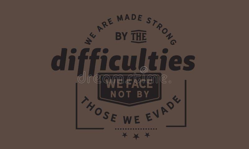 Nous sommes rendus forts par les difficultés que nous faisons face pas par ceux nous éludons illustration de vecteur