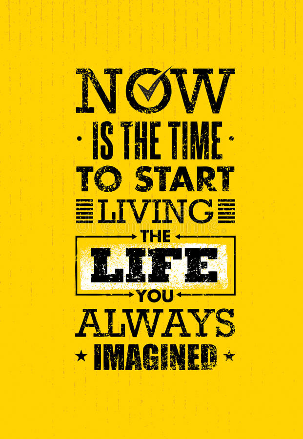 Free Now Is The Time To Start Living The Life You Always Imagined Motivation Quote. Creative Inspiration Vector Typography Royalty Free Stock Images - 87805829