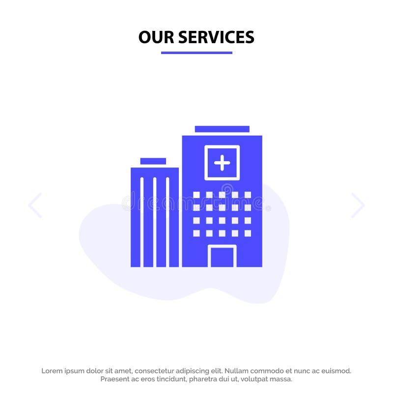 Nuestro hospital de los servicios, médico, edificio, plantilla sólida de la tarjeta de la web del icono del Glyph del cuidado ilustración del vector