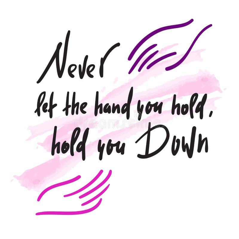 Nunca deixe a mão que você o mantém, guarda - feministic inspire citações inspiradores Rotulação bonita tirada mão Cópia para o i ilustração do vetor