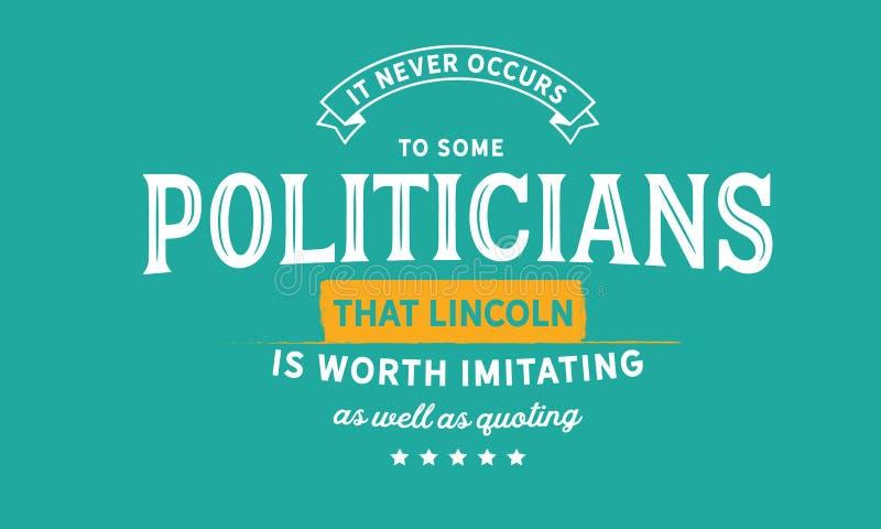 Nunca ocorre a alguns políticos que lincoln vale a imitação assim como a citação ilustração royalty free