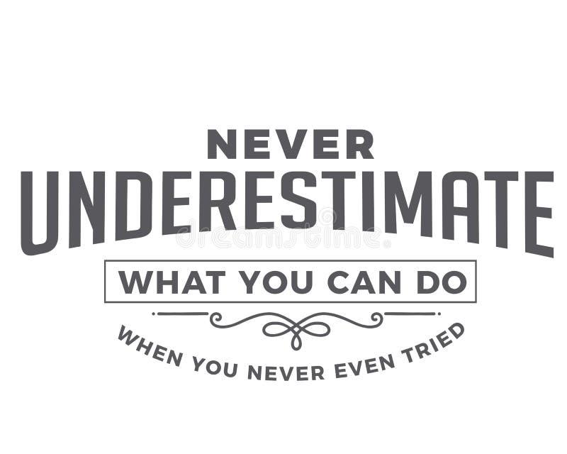 Nunca subestime o que você pode fazer quando você tentado nunca mesmo ilustração do vetor