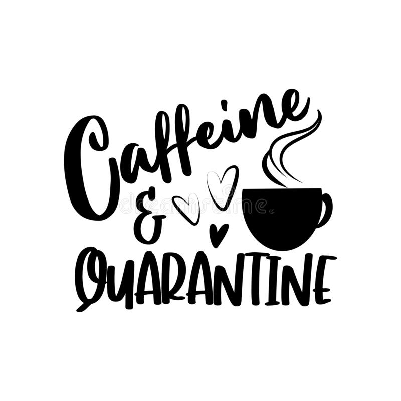 Caffeine and quarantine- funny text with coffee cup, and hearts. Home Quarantine illustration. Vector royalty free illustration