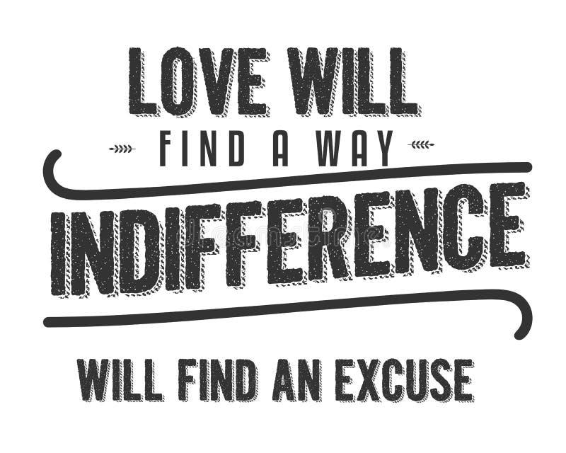 O amor encontrará que uma indiferença da maneira encontrará uma desculpa ilustração stock